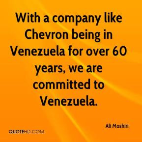 ... being in Venezuela for over 60 years, we are committed to Venezuela