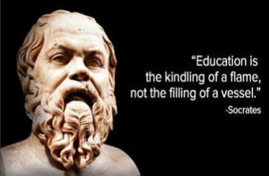Education is the kindling of a flame, not the filling of a vessel ...