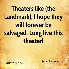 Theaters like (the Landmark), I hope they will forever be salvaged ...