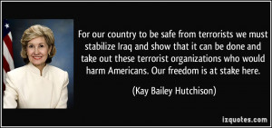 For our country to be safe from terrorists we must stabilize Iraq and ...