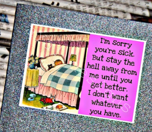 sorry you are sick but stay the hell away Funny by aYadesigns, $3 ...