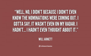 quote-Will-Arnett-well-no-i-didnt-because-i-didnt-61534.png