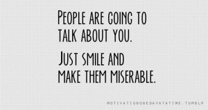 people are going to talk about you