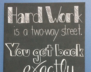 Hard Work is a Two Way Street. You Get Back Exactly What You Put In ...