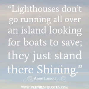 ... an island looking for boats to save; they just stand there shining