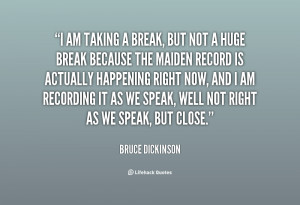 quote-Bruce-Dickinson-i-am-taking-a-break-but-not-80239.png