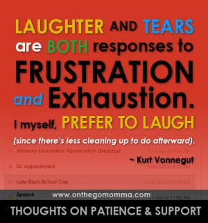 Laughter and tears are both responses to frustration and exhaustion.
