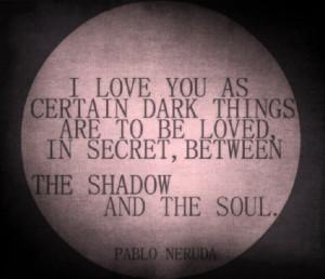 Pablo Neruda love quote to make you think!