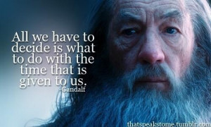 Wise words from Gandalf the grey #lotr
