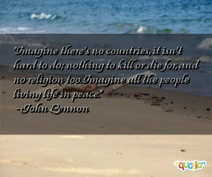 ... too. Imagine all the people living life in peace. -John Lennon