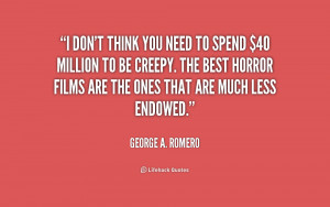 quote-George-A.-Romero-i-dont-think-you-need-to-spend-210542_1.png