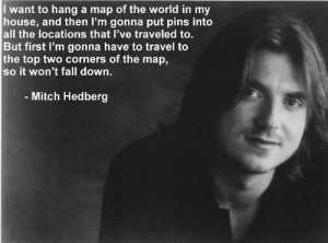 Collection of quotes from my fave comedian Mitch Hedberg!