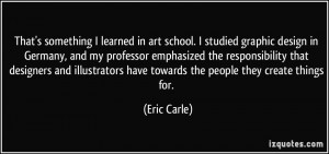 ... have towards the people they create things for. - Eric Carle