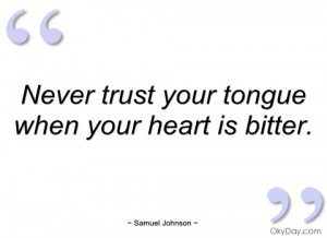 never trust your tongue when your heart is samuel johnson