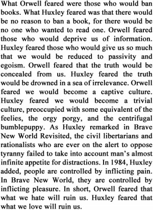 The difference between Orwell (1984) and Huxley (Brave New World).