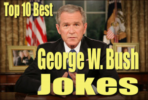 Top 10 Best George W. Bush Jokes