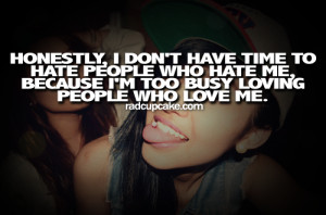 honestly-i-dont-have-time-to-hate-people-who-hate-me-because-im-too ...