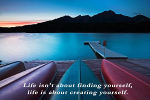 0425 Life isnt about finding yourself life is about creating yourself ...