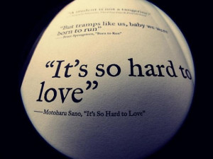 Its so hard to love being in love quote