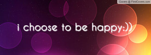 choose to be happy Profile Facebook Covers
