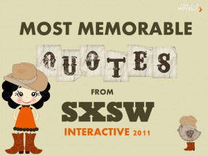 Most Memorable Quotes from SXSW 2011