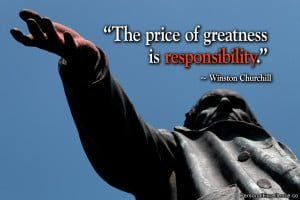 "Inspirational Quote: ""The price of greatness is responsibility ..."