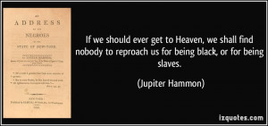 ... to reproach us for being black, or for being slaves. - Jupiter Hammon