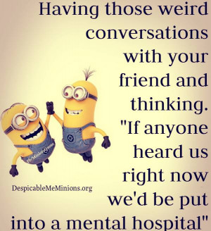 Funny-Minion-Quotes-Weird-conversations-with-your-friend.jpg