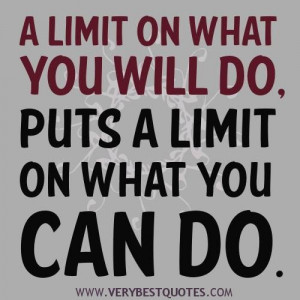 ... quotes a limit on what you will do puts a limit on what you can do