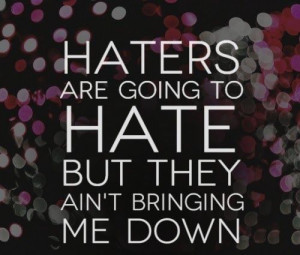 Haters Are Going Hate But...