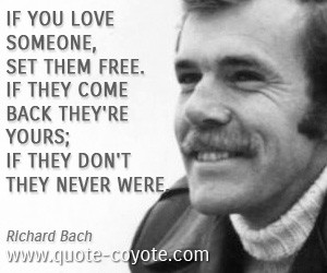 quotes - If you love someone, set them free. If they come back they're ...
