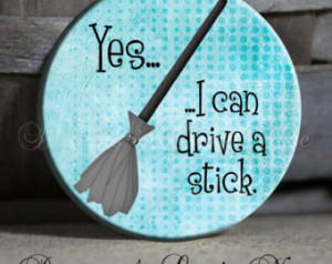 Yes I Can Drive A Stick - Sarcastic Quote