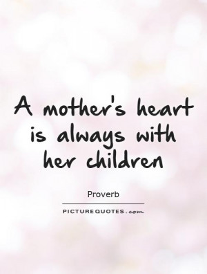 Mother Quotes Children Quotes Heart Quotes Proverb Quotes