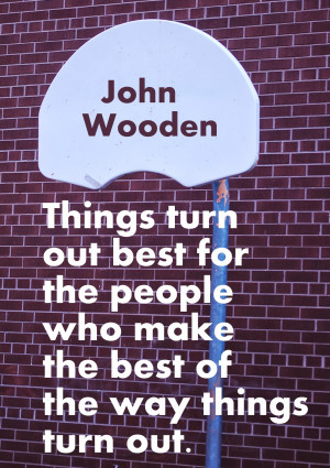 John Wooden on making the best of things