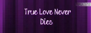 True Love Never Dies Profile Facebook Covers