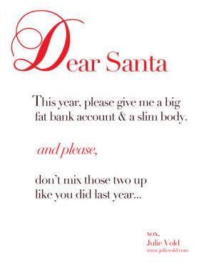 This year Santa, please give me a big, fat bank account and a slim ...