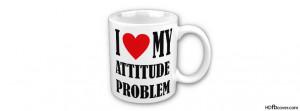 Attitude quotes fb cover,I Love my Attitude Problems Facebook cover ...