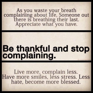 Be Thankful and Stop Complaining ~ Happiness Quote