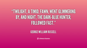 Twilight, a timid, fawn, went glimmering by, and Night, the dark-blue ...