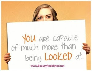 You are capable of much more than being looked at.