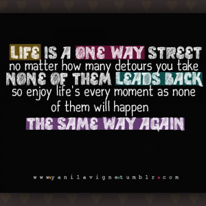 ... enjoy life's every moment as none of them will happen the same way