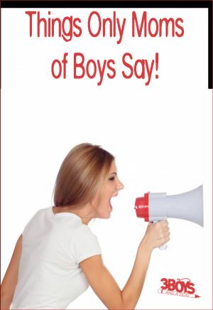 Things Moms of Teenage Boys Say…