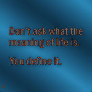 Quotes About The Meaning Of Life Biography