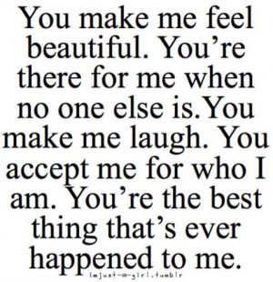 You Make Me feel beautiful.