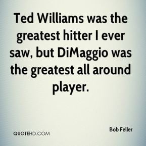 Bob Feller - Ted Williams was the greatest hitter I ever saw, but ...