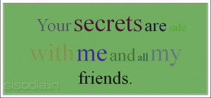 Your secrets are safe with me and all my friends.