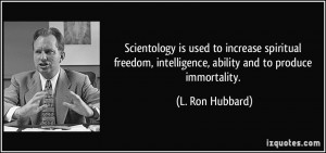Scientology is used to increase spiritual freedom, intelligence ...
