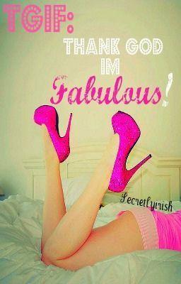 God I'm Fabulous! (being redone from chapter 1) - TGIF: Thank God I ...