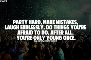 ... You can always re-take a class, but you can never re-live a party.
