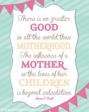 There Is No Greater Good In All The World Than Motherhood. The ...